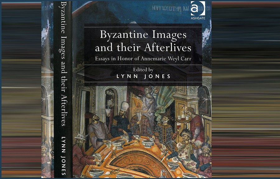 "Book titled: ""Byzantine Images and their Afterlives: Essays in honor of Annemarie Weyl Carr"" by Lynn Jones"